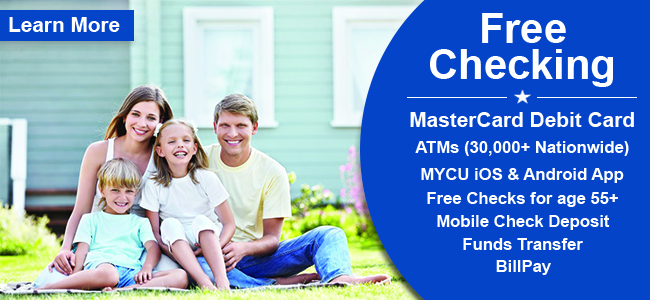 Free checking - MasterCard Debit Card. ATMs (30,000+ Nationwide). MYCU iOS and Android App. Free Checking for age 55+. Mobile Check Deposit. Funds Transfer. Bill Pay. Learn More.
